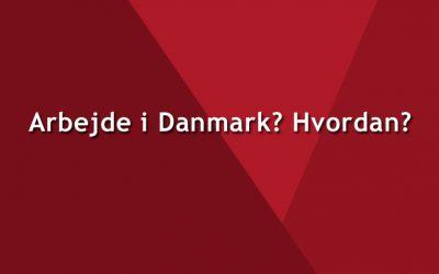 Arbejde i Danmark? Hvordan?