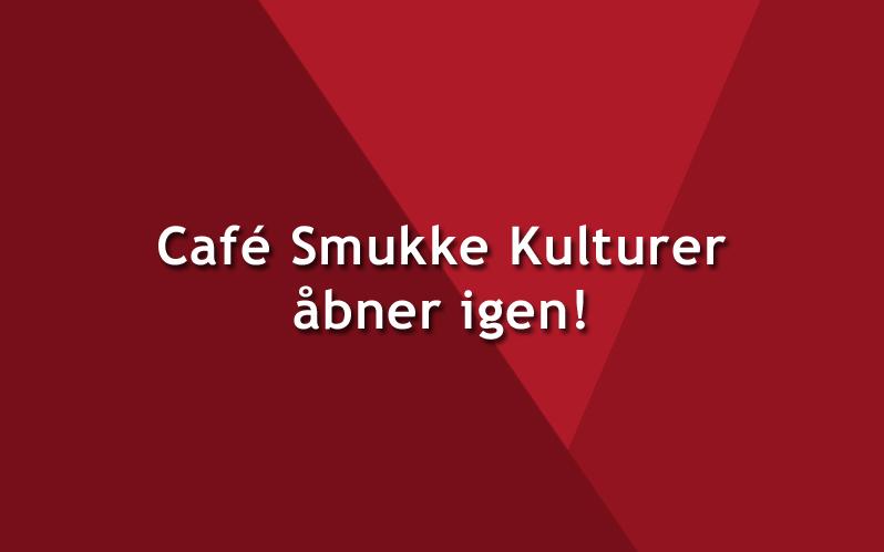 Café Smukke Kulturer åbner igen
